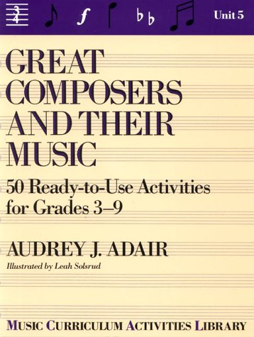Great Composers and Their Music: 50 Ready-To-Use Activities for Grade 3-9 (Unit 5)
