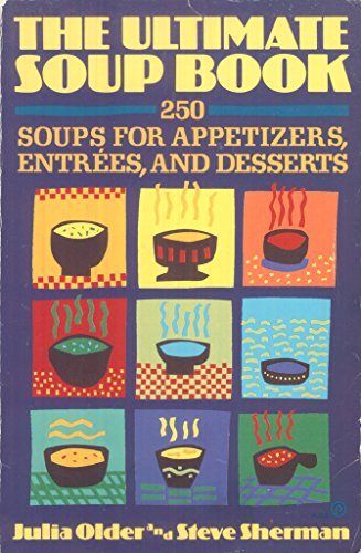 The Ultimate Soup Book: 250 Soups for Appetizers, Entrees, and Desserts (Plume)