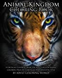 Animal Kingdom Coloring Book: A Greyscale Coloring Book for Adults with 60 Animal Coloring Pages in a Greyscale Photorealistic Style (Greyscale Coloring Books for Adults) (Volume 2)