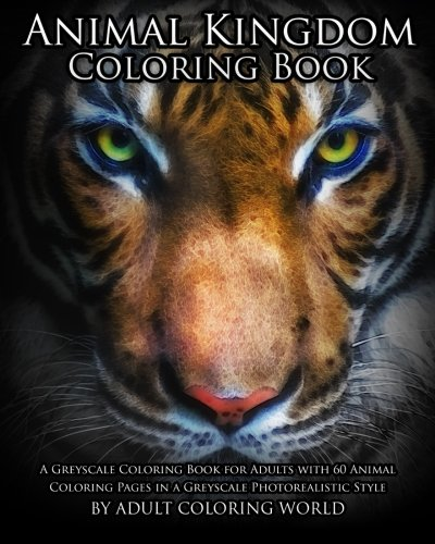 - Amazon.com: Animal Kingdom Coloring Book: A Greyscale Coloring Book For  Adults With 60 Animal Coloring Pages In A Greyscale Photorealistic Style  (Greyscale Coloring Books For Adults) (Volume 2) (9781530924103): World,  Greyscale Coloring,