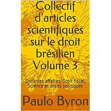 Collectif d'articles scientifiques sur le droit brésilien Volume 3: Droit des affaires, Droit fiscal, Science et droits politiques (French Edition)