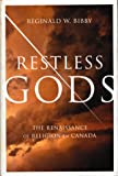 Restless Gods : The Renaissance of Religion in Canada, Bibby, Reginald W., 0773733388