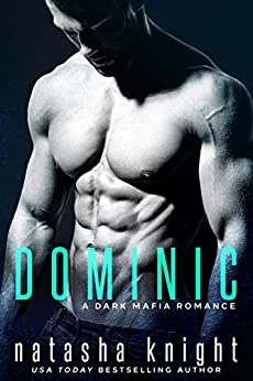 Dominic: a Dark Mafia Romance (Benedetti Brothers Book 2) by [Knight, Natasha]