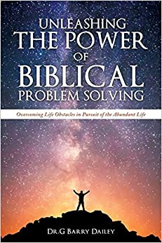 UNLEASHING THE POWER OF BIBLICAL PROBLEM SOLVING by Dr.G Barry Dailey (2016-01-29)