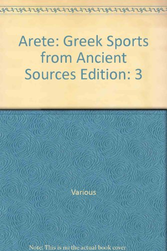 Arete: Greek Sports from Ancient Sources Edition: 3