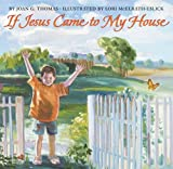 If Jesus Came to My House, Joan G. Thomas, 0060839430