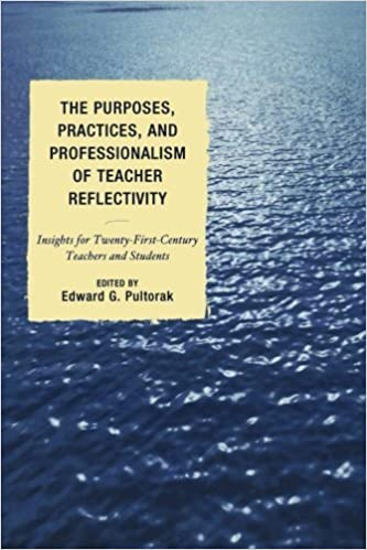 The Purposes, Practices, and Professionalism of Teacher Reflectivity: Insights for Twenty-First-Century Teachers and Students (2010-04-16)