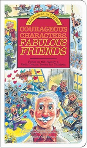 Courageous Characters, Fabulous Friends (Adventures in (Odyssey Cassette)