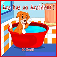 Ace Has an Accident!: For Ages 3 and Above Audiobook by S. C. Hamill Narrated by S. C. Hamill