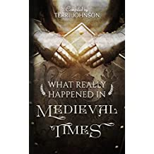 What Really Happened in Medieval Times: A Collection of Historical Biographies (What Really Happened... Book 2)