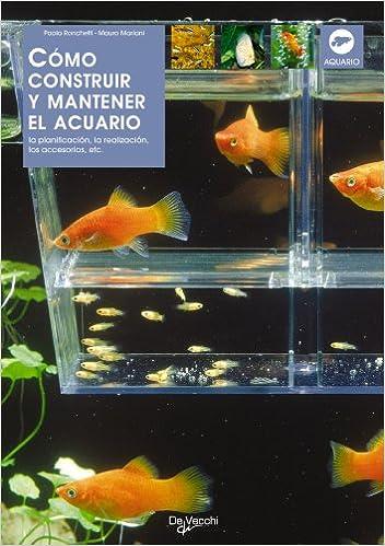 Cómo construir y mantener el acuario (Animales): Amazon.es: Paola Ronchetti, Mauro Mariani: Libros