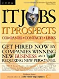 IT Jobs-IT Prospects [2006] Companies-Contacts-Links - Midwest - Get Hired Now by Companies Winning New Business and Requiring New Personnel, , 0972537899