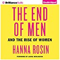 The End of Men: And the Rise of Women Audiobook by Hanna Rosin Narrated by Laural Merlington