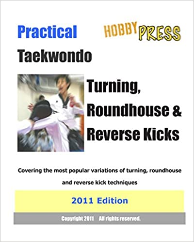 Book Practical Taekwondo Turning, Roundhouse and Reverse Kicks 2011 Edition: Complete Demonstration