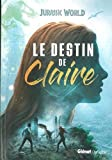 Jurassic World - Fallen Kingdom Le roman préquel: Le destin de Claire
