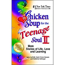 Chicken Soup for the Teenage Soul II: More Stories of Life, Love and Learning