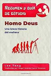 Resumen y guía de estudio - Homo Deus: Una breve historia del mañana: Resumen y guía de estudio (Spanish Edition): Lee Tang, Angel Andrés Cantú Jimenez: ...