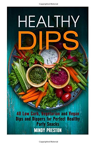 Healthy-Dips-40-Low-Carb-Vegetarian-and-Vegan-Dips-and-Dippers-for-Perfect-Party-Snacks-Healthy-Snacks