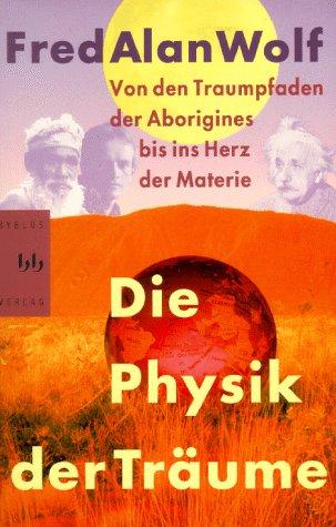 Die Physik der Träume. Von den Traumpfaden der Aborigines bis ins Herz der Materie