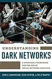 Understanding Dark Networks: A Strategic Framework for the Use of Social Network Analysis