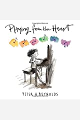 Playing from the Heart by Peter H. Reynolds(2016-04-12) Hardcover