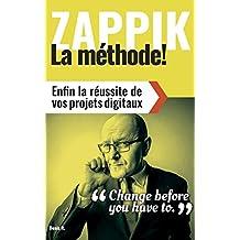 ZAPPIK: la méthode: Enfin la réussite de vos projets digitaux (French Edition)