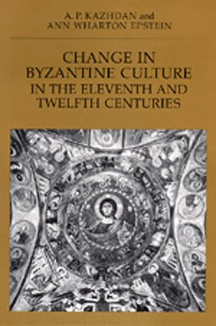 Change in Byzantine Culture in the Eleventh and Twelfth Centuries (Transformation of the Classical Heritage)