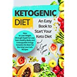 Ketogen Diet: An Easy Book to Start Your Keto Diet: How to Lose Weight through Rapid Fat Loss Gain Healthy Body and Unstoppable Energy Includes the Best Fat Burning Low-Carb Recipes.