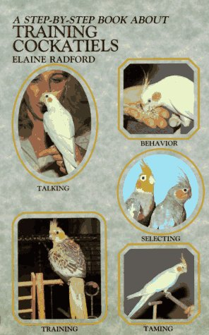 A Step-By-Step Book about Training Cockatiels (Step-By-Step Book About Series)
