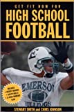 Get Fit Now for High School Football, Stewart Smith and Chris Johnson, 1578260655