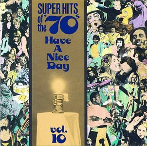 Super Hits of the '70s: Have a Nice Day, Vol. 10 by Rhino