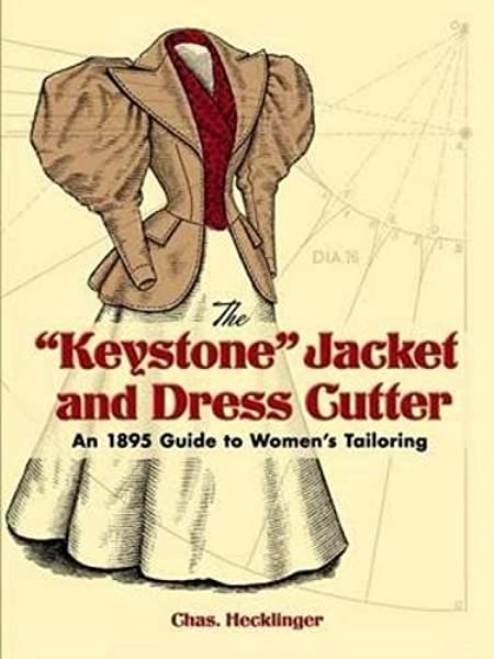 The Keystone Jacket And Dress Cutter An 1895 Guide To Women S Tailoring Dover Fashion And Costumes Hecklinger Chas Seleshanko Kristina 9780486451053 Amazon Com Books