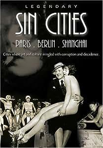 Legendary Sin Cities - Paris, Berlin & Shanghai