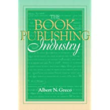 The Book Publishing Industry: (Part of the Allyn & Bacon Series in Mass Communication)