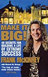 Make It BIG!: 49 Secrets for Building a Life of Extreme Success