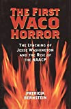 The First Waco Horror: The Lynching of Jesse Washington and the Rise of the NAACP (Centennial Series of the Association of Former Students Texas A & M University)