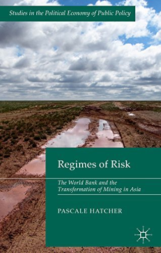 Download By Pascale Hatcher The Regimes of Risk: The World Bank and the Transformation of Mining in Asia (Studies in the Politic [Hardcover] pdf epub