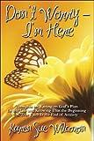 Don't Worry - I'm Here, Karen Sue Wilcoxon, 1608360326