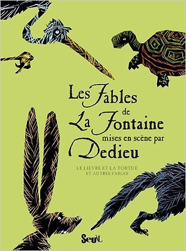Les Fables de La Fontaine mises en scène par Dedieu : Le lièvre et la tortue et autres fables pdf