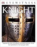 DK Eyewitness Books: Knight: Explore the Lives of Medieval Mounted Warriors from the Battlefield to the Banqu