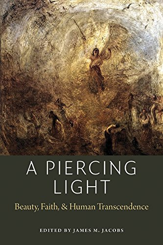A Piercing Light: Beauty, Faith, and Human Transcendence (American Maritain Association Publications)