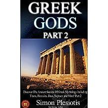 Greek Gods: Discover the Ancient Secrets of Greek Mythology including Titans, Hercules, Zeus, Neptune and More! Part 2 (Percy Jackson, Chaos, Uranus, Cyclops, ... Titans, Gods, Zeus, Hercules Book 3)