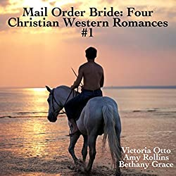 Mail Order Bride: Four Christian Western Romances, Book 1