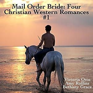 Mail Order Bride: Four Christian Western Romances, Book 1 Audiobook