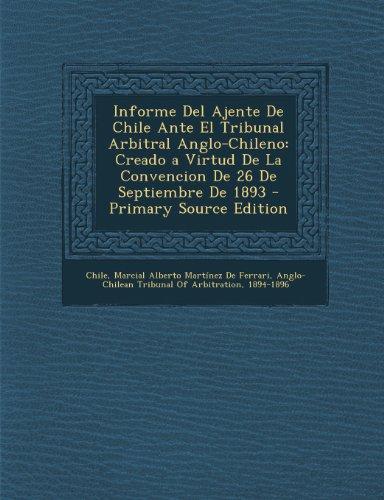 Informe del Ajente de Chile Ante El Tribunal Arbitral Anglo-Chileno: Creado a Virtud de La Convencion de 26 de Septiembre de 1893 - Primary Source EDI (Spanish - Chile Ferrari
