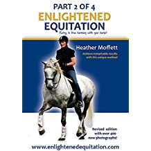 Enlightened Equitation: Riding in True Harmony with Your Horse: Part 2 of 4 (Chapters 4-7)
