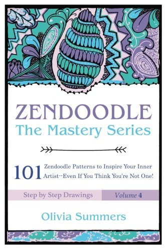 Zendoodle: 101 Zendoodle Patterns to Inspire Your Inner Artist--Even if You Think You're Not One (Zendoodle Mastery Series) (Volume 4) pdf epub