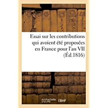 Essai Sur Les Contributions Qui Avoient Été Proposées En France Pour l'An VII (Éd.1816)