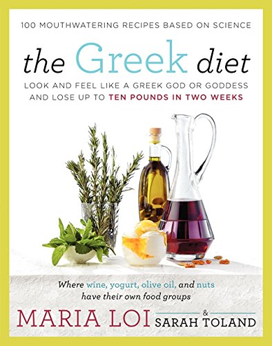 The Greek Diet: Look and Feel like a Greek God or Goddess and Lose up to Ten Pounds in Two -