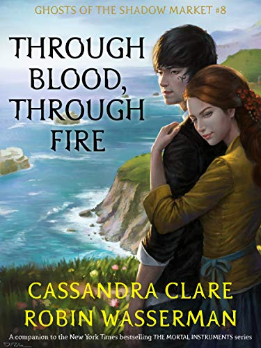 Through Blood, Through Fire (Ghosts of the Shadow Market Book 8)
